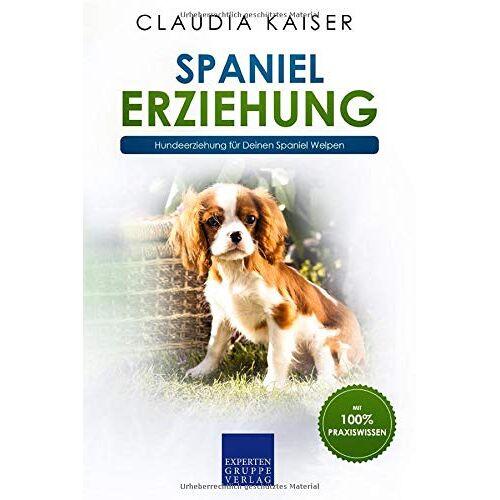 Claudia Kaiser - Spaniel Erziehung: Hundeerziehung für Deinen Spaniel Welpen - Preis vom 16.10.2021 04:56:05 h