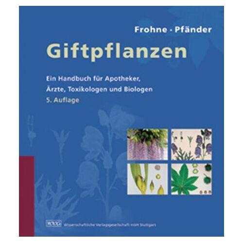Dietrich Frohne - Giftpflanzen: Ein Handbuch für Apotheker, Ärzte, Toxikologen und Biologen - Preis vom 17.06.2021 04:48:08 h