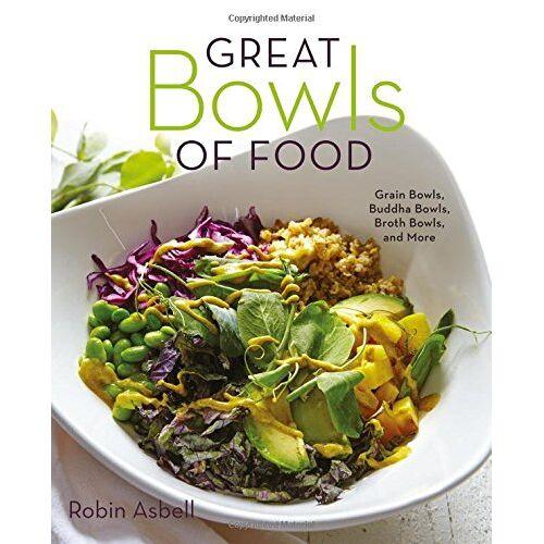 Robin Asbell - Great Bowls of Food: Grain Bowls, Buddha Bowls, Broth Bowls, and More - Preis vom 19.06.2021 04:48:54 h