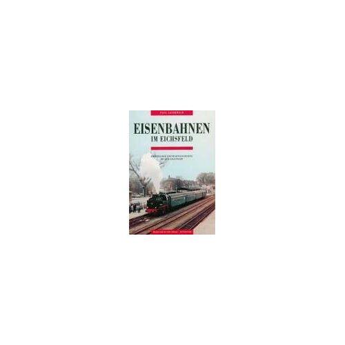 Paul Lauerwald - Eisenbahnen im Eichsfeld: Eichsfelder Eisenbahngeschichten bis zur Gegenwart - Preis vom 19.06.2021 04:48:54 h