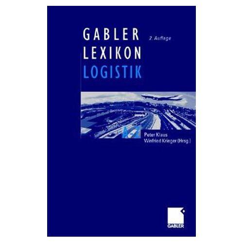 Klaus Peter - Gabler Lexikon Logistik. Management logistischer Netzwerke und Flüsse - Preis vom 16.06.2021 04:47:02 h