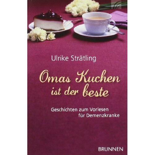 Ulrike Strätling - Omas Kuchen ist der beste: Geschichten zum Vorlesen für Demenzkranke - Preis vom 23.07.2021 04:48:01 h