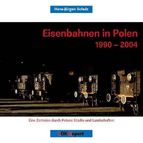 Schulz, Hans J - Eisenbahnen in Polen 1990-2004: Eine Zeitreise durch Polens Städte und Landschaften (Reihe Europa) - Preis vom 13.09.2021 05:00:26 h