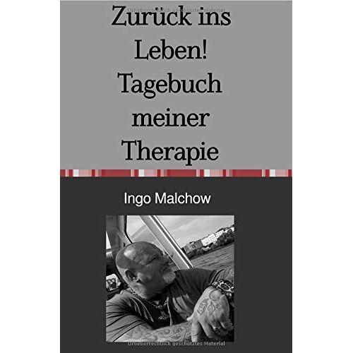Ingo Malchow - Zurück ins Leben! Tagebuch meiner Therapie - Preis vom 25.09.2021 04:52:29 h