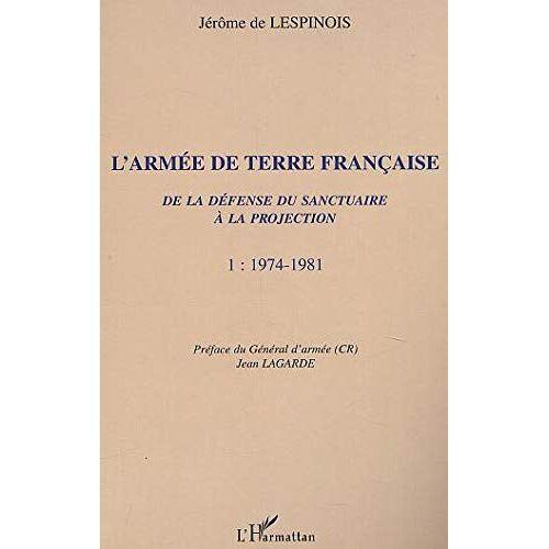 Lespinois, Jérôme de - Armée de terre (t1) française (l') de la defense du sa: 1974-1981 - Tome 1 - Preis vom 09.06.2021 04:47:15 h