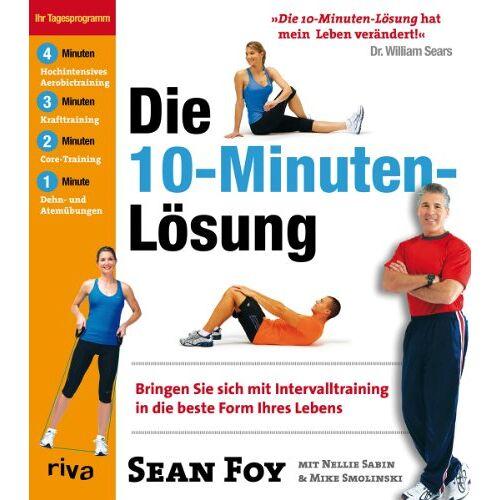 Sean Foy - Die 10-Minuten-Lösung: Bringen Sie sich mit Intervalltraining in die beste Form Ihres Lebens - Preis vom 21.06.2021 04:48:19 h