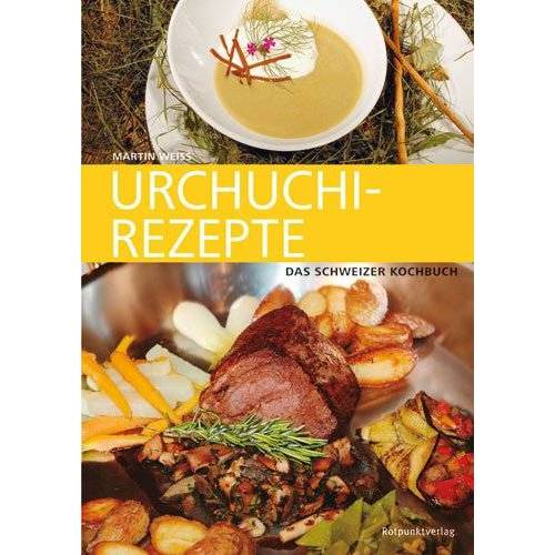 Martin Weiss - Urchuchi-Rezepte: Das Schweizer Kochbuch - Preis vom 17.06.2021 04:48:08 h