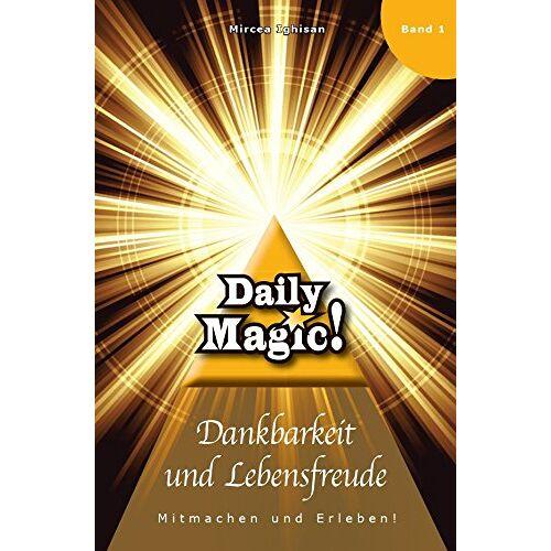 Mircea Ighisan - Daily Magic - Dankbarkeit und Lebensfreude - Preis vom 21.06.2021 04:48:19 h
