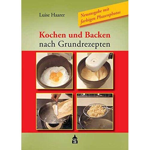 Luise Haarer - Kochen und Backen nach Grundrezepten - Preis vom 09.06.2021 04:47:15 h