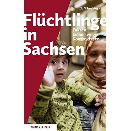 Olaf Kittel - Flüchtlinge in Sachsen: Fakten, Lebenswege, Kontroversen - Preis vom 20.06.2021 04:47:58 h