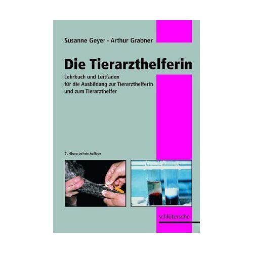 Susanne Geyer - Die Tierarzthelferin. Leitfaden für den Fachkundeunterricht der Tierarzthelferin - Preis vom 03.05.2021 04:57:00 h
