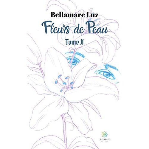 Bellamare Luz - Fleurs de Peau: Tome II - Preis vom 13.06.2021 04:45:58 h