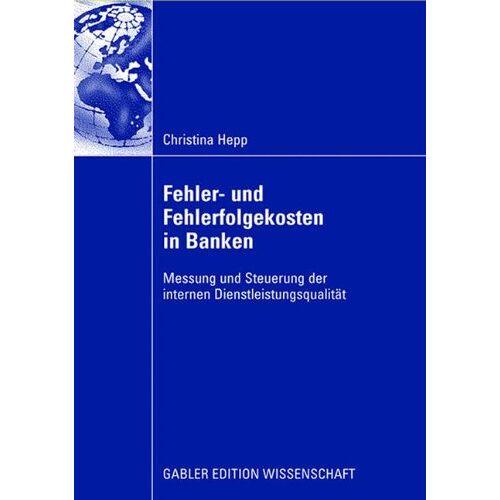 Christina Hepp - Fehler und Fehlerfolgekosten in Banken: Messung und Steuerung der internen Dienstleistungsqualität - Preis vom 21.06.2021 04:48:19 h