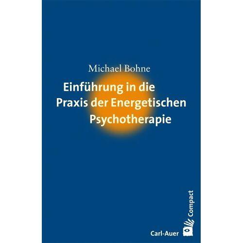 Michael Bohne - Einführung in die Praxis der Energetischen Psychotherapie - Preis vom 15.10.2021 04:56:39 h