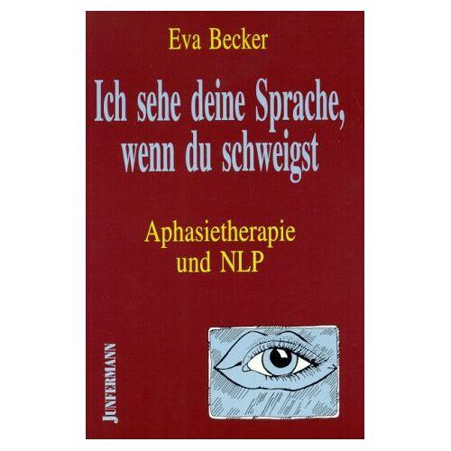 Eva Becker - Ich sehe deine Sprache, wenn du schweigst. Aphasietherapie und NLP. - Preis vom 19.06.2021 04:48:54 h