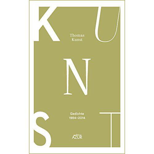 Thomas Kunst - Kunst: Kunst. Gedichte 1984-2014 - Preis vom 11.06.2021 04:46:58 h