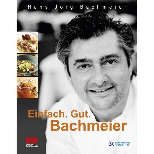 Bachmeier, Hans Jörg - Einfach. Gut. Bachmeier - Preis vom 16.06.2021 04:47:02 h