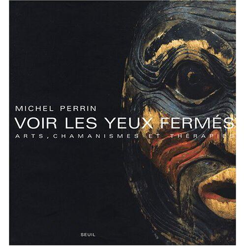 Michel Perrin - Voir Les Yeux Fermes: Arts, Chamanismes Et Therapies - Preis vom 20.10.2021 04:52:31 h