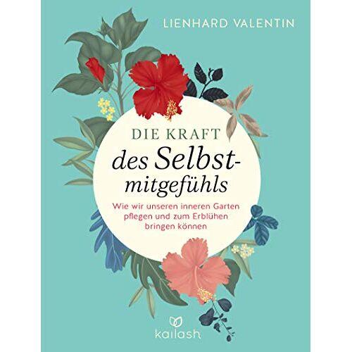 Valentin, Lienhard U. - Die Kraft des Selbstmitgefühls: Wie wir unseren inneren Garten pflegen und zum Erblühen bringen können - Preis vom 19.06.2021 04:48:54 h