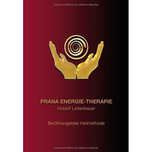 Hubert Leitenbauer - PRANA ENERGIE-THERAPIE: Berührungslose Heilmethode - Preis vom 18.06.2021 04:47:54 h