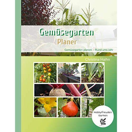Christina Haihn - Gemüsegarten Planer - Hobbyfreuden Garten: Gemüsegarten planen - Rund ums Jahr - Preis vom 13.06.2021 04:45:58 h