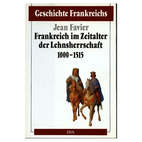 Jean Favier - Geschichte Frankreichs, 6 Bde. in Tl.-Bdn., Bd.2, Frankreich im Zeitalter der Lehnsherrschaft 1000-1515 - Preis vom 11.10.2021 04:51:43 h