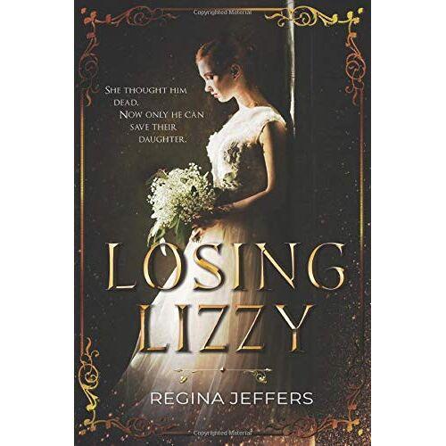 Regina Jeffers - Losing Lizzy: A Pride and Prejudice Vagary - Preis vom 15.06.2021 04:47:52 h
