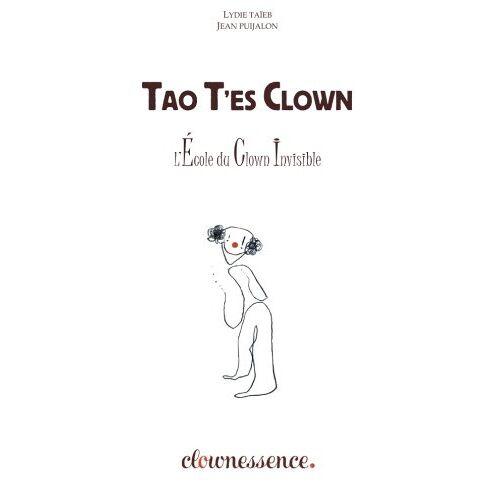 Lydie Taïeb - Tao T'es Clown: La Voie du Clown Invisible - Preis vom 22.06.2021 04:48:15 h