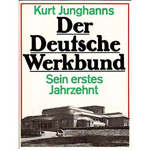 Kurt Junghanns - Der deutsche Werkbund. Sein erstes Jahrzehnt - Preis vom 22.06.2021 04:48:15 h