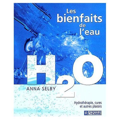 Anna Selby - Les bienfaits de l'eau H2O. Hydrothérapie, cures et autres plaisirs - Preis vom 13.09.2021 05:00:26 h