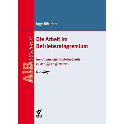Inge Böttcher - Die Arbeit im Betriebsratsgremium (AiB Stichwort) - Preis vom 21.06.2021 04:48:19 h