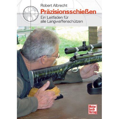 Robert Albrecht - Präzisionsschießen: Ein Leitfaden für alle Langwaffenschützen - Preis vom 16.06.2021 04:47:02 h