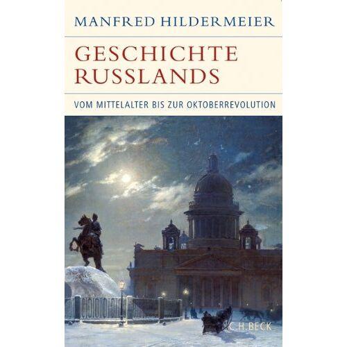 Manfred Hildermeier - Geschichte Russlands: Vom Mittelalter bis zur Oktoberrevolution - Preis vom 11.06.2021 04:46:58 h