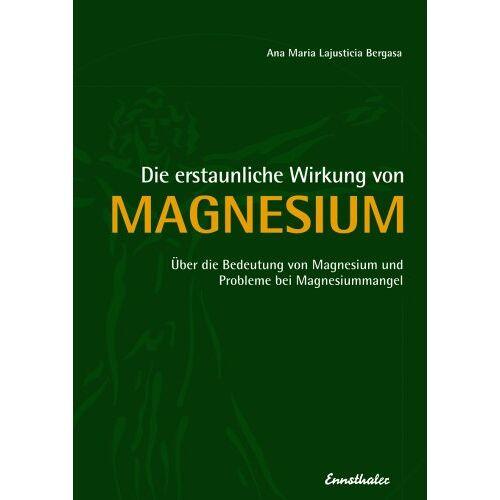 Lajusticia Bergasa, Ana Maria - Die erstaunliche Wirkung von Magnesium: Über die Bedeutung von Magnesium und Probleme bei Magnesiummangel - Preis vom 09.06.2021 04:47:15 h