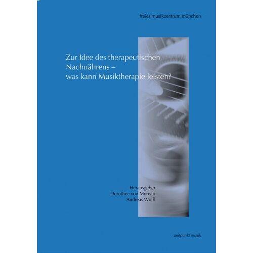 Moreau, Dorothee von - Zur Idee des therapeutischen Nachnährens - was kann Musiktherapie leisten?: Beiträge der 10. Musiktherapie Tagung 2002, März 2002 (zeitpunkt musik) - Preis vom 15.06.2021 04:47:52 h
