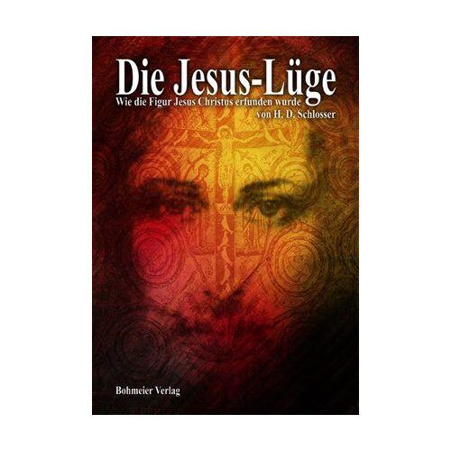 Schlosser, H. D. - Die Jesus-Lüge: Wie die Figur Jesus Christus erfunden wurde - Preis vom 17.06.2021 04:48:08 h
