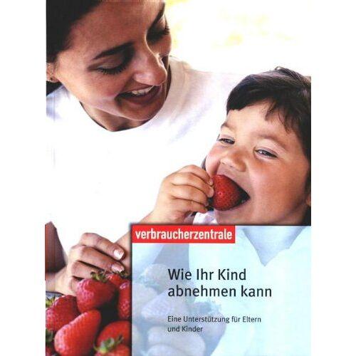 Verbraucherzentrale - Wie Ihr Kind abnehmen kann: Eine Unterstützung für Eltern und Kinder - Preis vom 14.06.2021 04:47:09 h