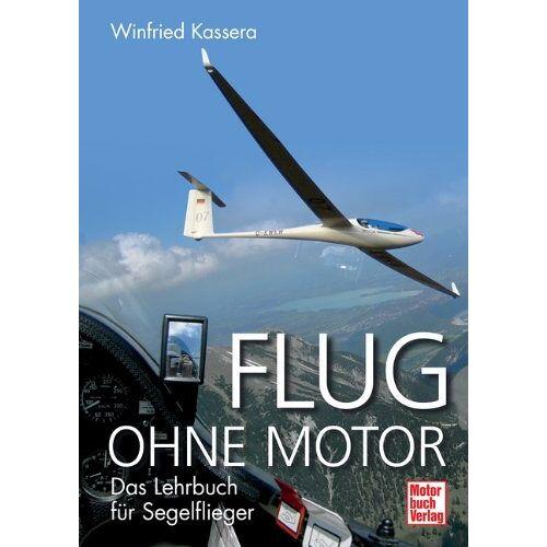 Winfried Kassera - Flug ohne Motor: Das Lehrbuch für Segelflieger - Preis vom 19.06.2021 04:48:54 h