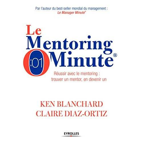 - Le Mentoring Minute : Réussir avec le mentoring : trouver un mentor, en devenir un - Preis vom 15.06.2021 04:47:52 h