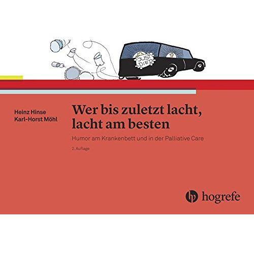 Heinz Hinse - Wer bis zuletzt lacht, lacht am besten: Humor am Krankenbett und in der Palliative Care - Preis vom 23.07.2021 04:48:01 h