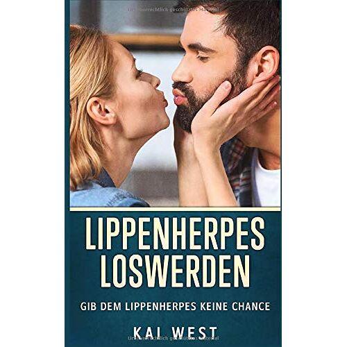Kai West - Lippenherpes loswerden: Gib dem Lippenherpes keine Chance - Preis vom 20.10.2021 04:52:31 h