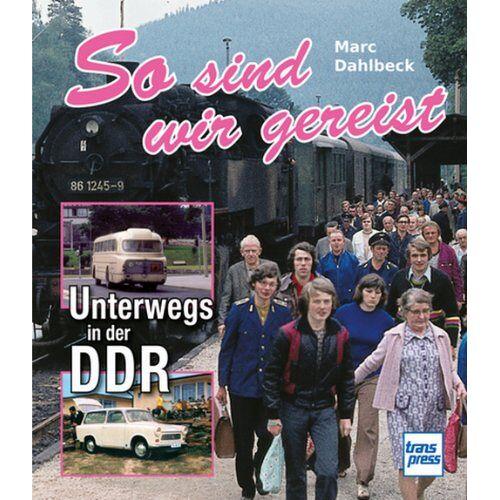 Marc Dahlbeck - So sind wir gereist: Unterwegs in der DDR - Preis vom 22.06.2021 04:48:15 h