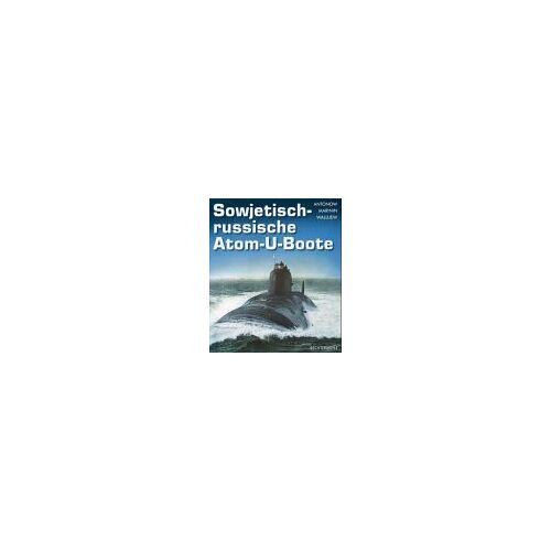 Alexander Antonow - Sowjetisch-russische Atom- U- Boote - Preis vom 22.06.2021 04:48:15 h