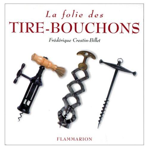 Frédérique Crestin-Billet - La folie des tire-bouchons - Preis vom 14.06.2021 04:47:09 h