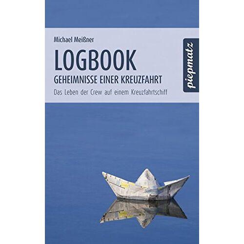 Michael Meissner - Logbook - Geheimnisse einer Kreuzfahrt: Das Leben der Crew auf einem Kreuzfahrtschiff - Preis vom 19.06.2021 04:48:54 h