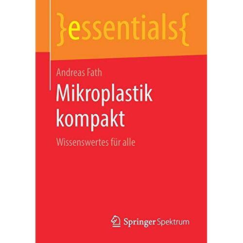 Andreas Fath - Mikroplastik kompakt: Wissenswertes für alle (essentials) - Preis vom 13.06.2021 04:45:58 h
