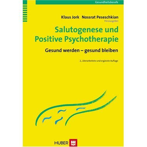 Klaus Jork - Salutogenese und Positive Psychotherapie: Gesund werden - gesund bleiben - Preis vom 24.07.2021 04:46:39 h