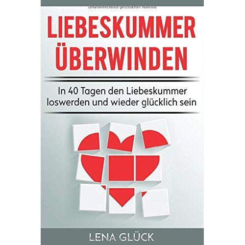 Lena Glück - Liebeskummer überwinden: In 40 Tagen den Liebeskummer loswerden und wieder glücklich sein: Tipps gegen Liebeskummer - Trennungsschmerzen verarbeiten - Preis vom 15.10.2021 04:56:39 h