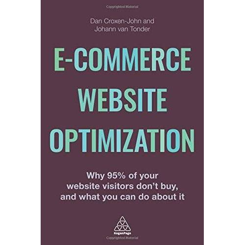 Dan Croxen-John - E-Commerce Website Optimization: Why 95% of Your Website Visitors Don't Buy, and What You Can Do About it - Preis vom 14.06.2021 04:47:09 h