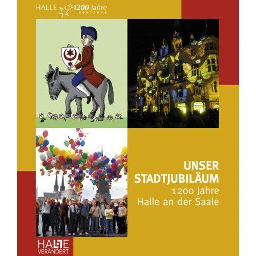 Stadtmarketing Halle (Saale) GmbH - Unser Stadtjubiläum: 1200 Jahre Halle an der Saale - Preis vom 22.06.2021 04:48:15 h